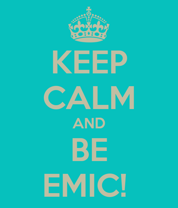 KEEP CALM AND BE EMIC!