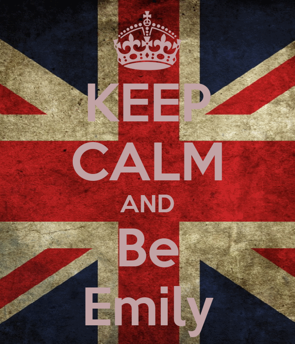 KEEP CALM AND Be Emily