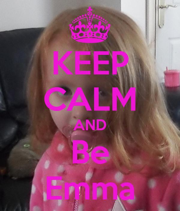 KEEP CALM AND Be Emma
