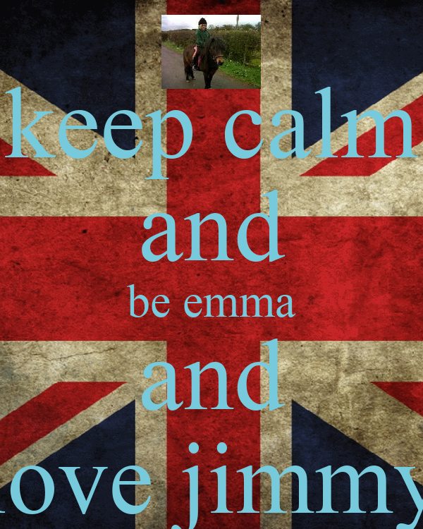 keep calm and be emma and love jimmy