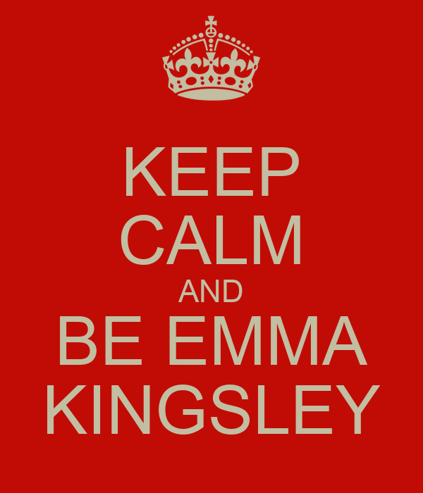 KEEP CALM AND BE EMMA KINGSLEY