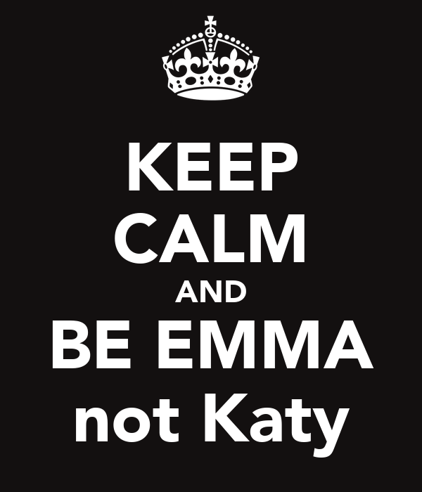 KEEP CALM AND BE EMMA not Katy