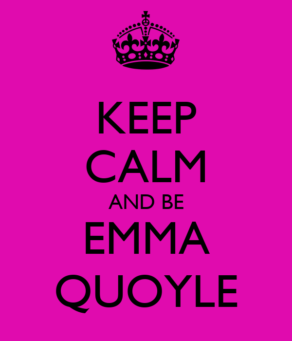 KEEP CALM AND BE EMMA QUOYLE