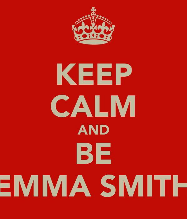 KEEP CALM AND BE EMMA SMITH