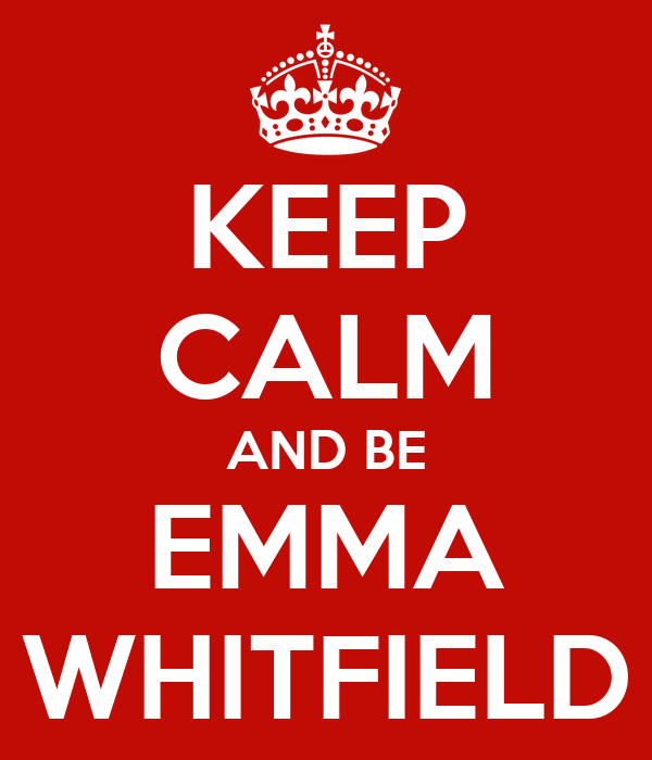 KEEP CALM AND BE EMMA WHITFIELD