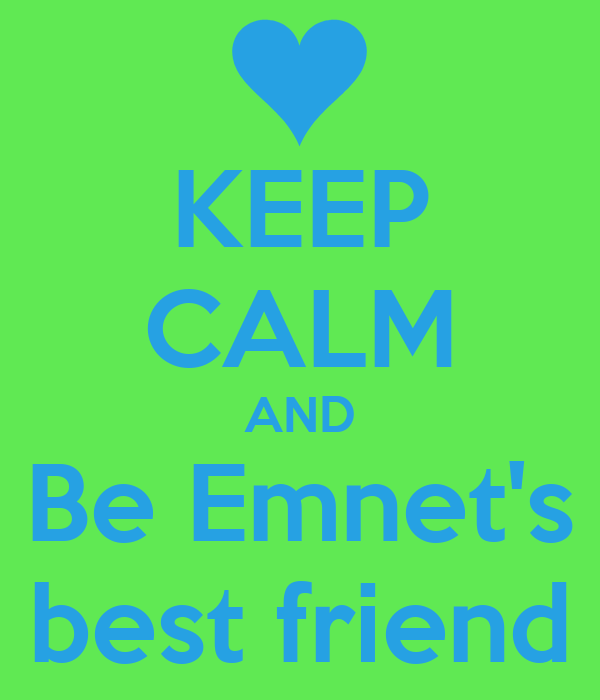 KEEP CALM AND Be Emnet's best friend