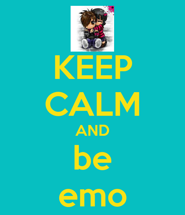 KEEP CALM AND be emo