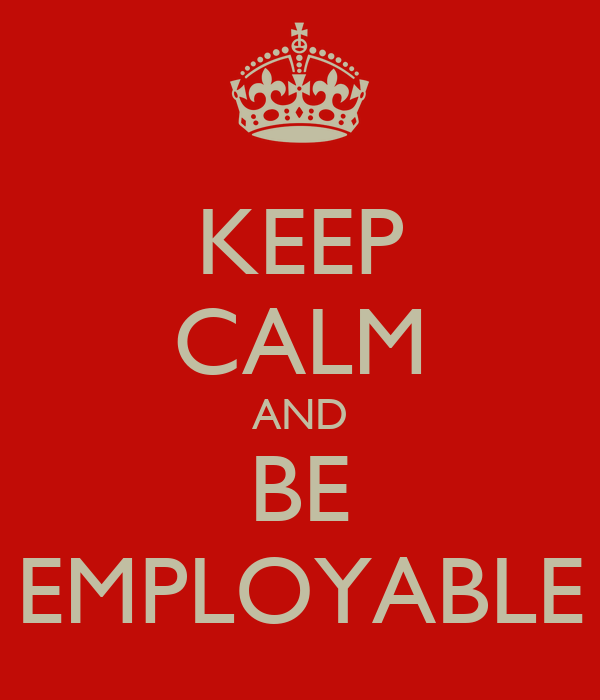 KEEP CALM AND BE EMPLOYABLE