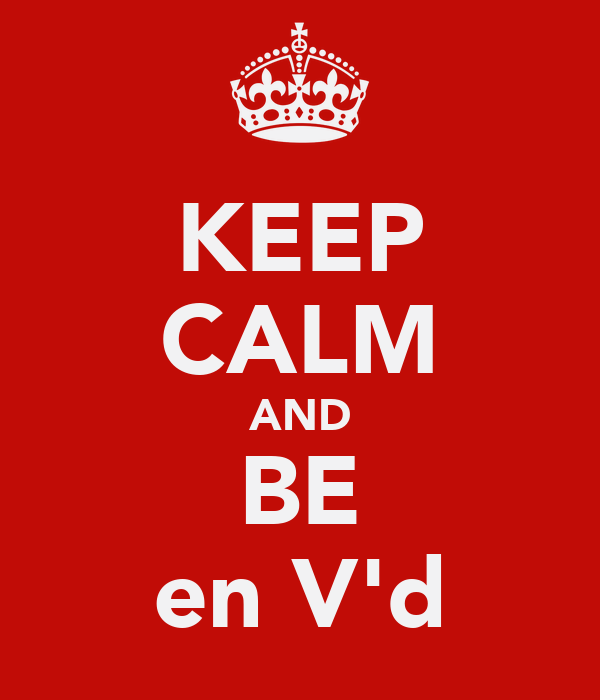 KEEP CALM AND BE en V'd