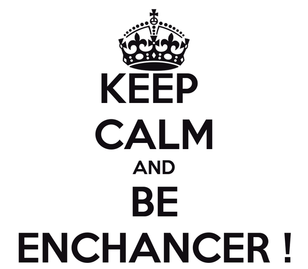 KEEP  CALM AND BE ENCHANCER !