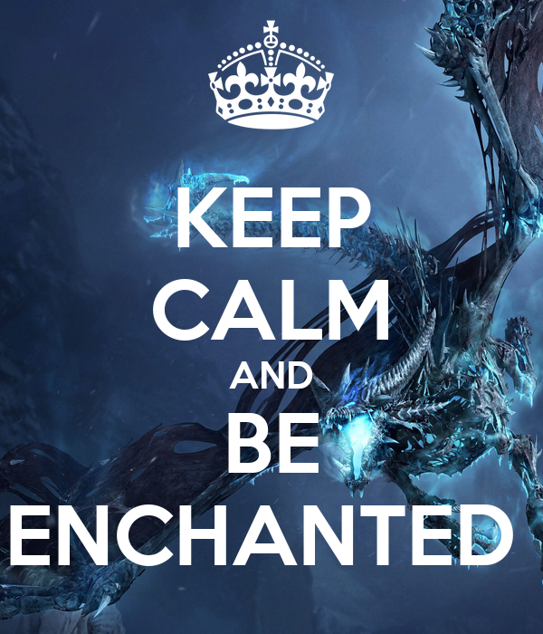 KEEP CALM AND BE ENCHANTED