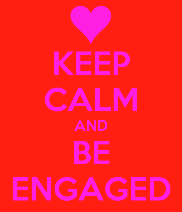 KEEP CALM AND BE ENGAGED