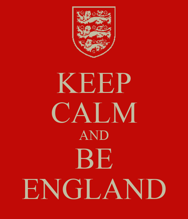 KEEP CALM AND BE ENGLAND