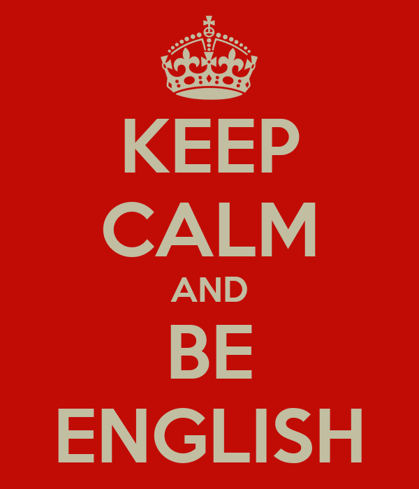 KEEP CALM AND BE ENGLISH