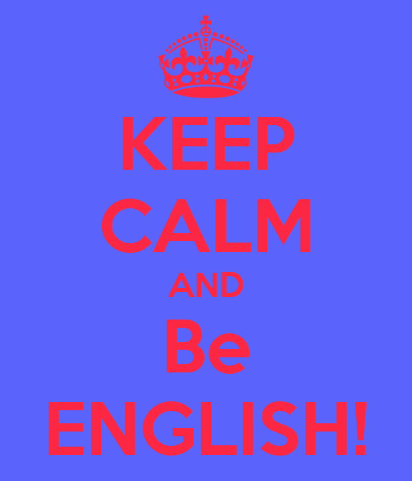 KEEP CALM AND Be ENGLISH!