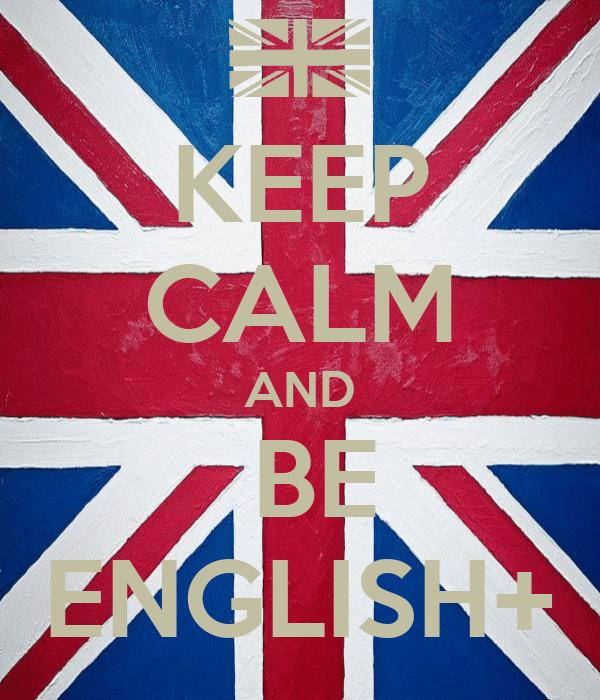 KEEP CALM AND  BE ENGLISH+
