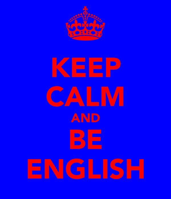 KEEP CALM AND BE ENGLISH