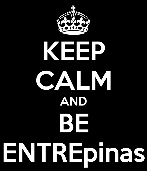 KEEP CALM AND BE ENTREpinas