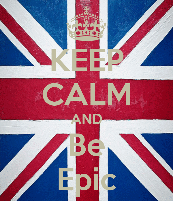KEEP CALM AND Be Epic