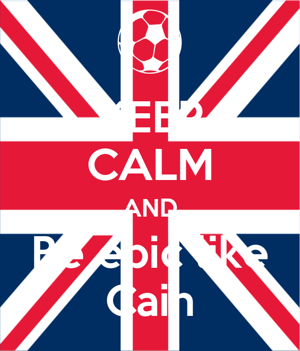 KEEP CALM AND Be epic like Cain