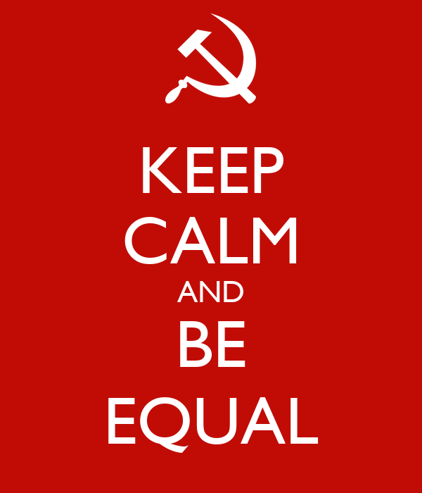 KEEP CALM AND BE EQUAL