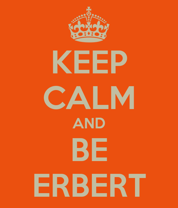 KEEP CALM AND BE ERBERT