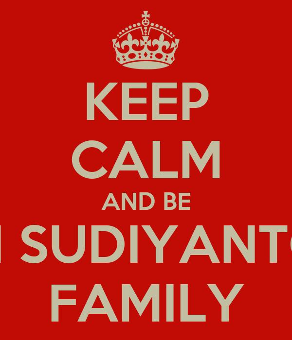 KEEP CALM AND BE ERI SUDIYANTO's FAMILY
