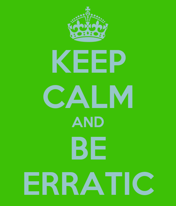 KEEP CALM AND BE ERRATIC