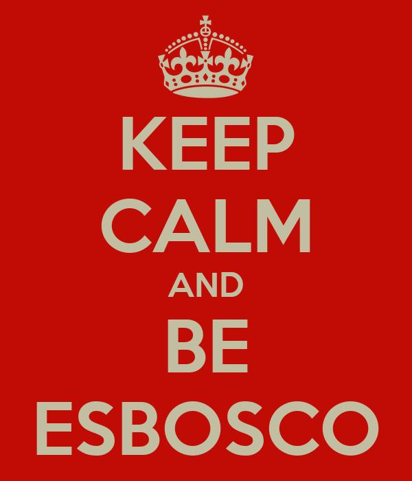 KEEP CALM AND BE ESBOSCO