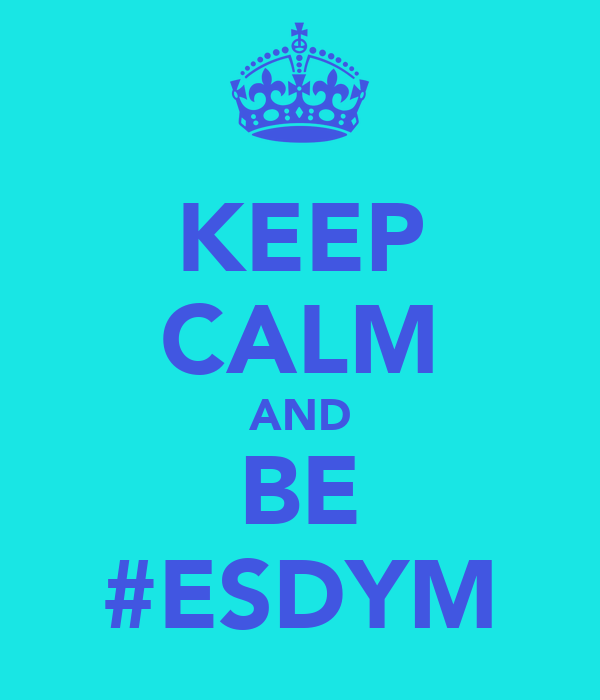 KEEP CALM AND BE #ESDYM