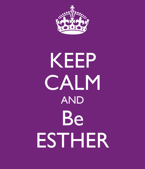 KEEP CALM AND Be ESTHER