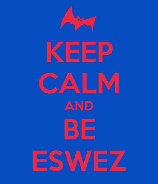 KEEP CALM AND BE ESWEZ