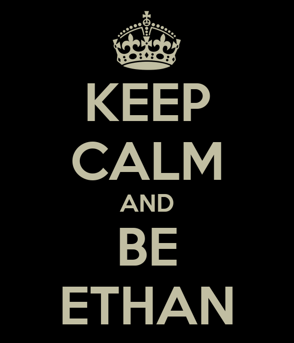 KEEP CALM AND BE ETHAN