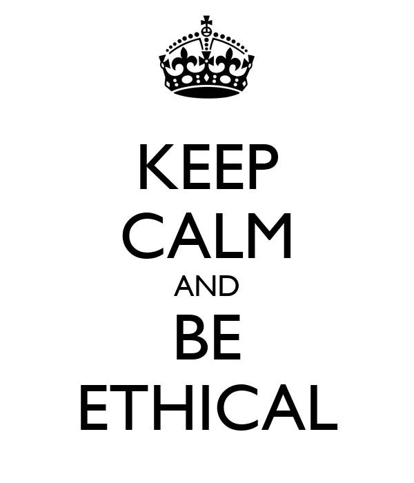 KEEP CALM AND BE ETHICAL