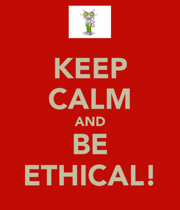 KEEP CALM AND BE ETHICAL!