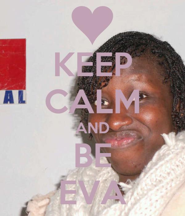 KEEP CALM AND BE EVA