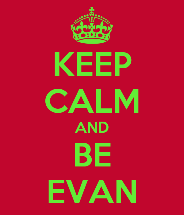 KEEP CALM AND BE EVAN