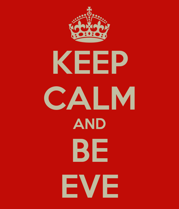 KEEP CALM AND BE EVE