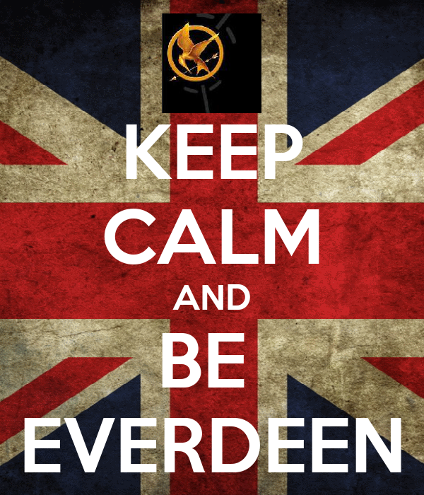 KEEP CALM AND BE  EVERDEEN