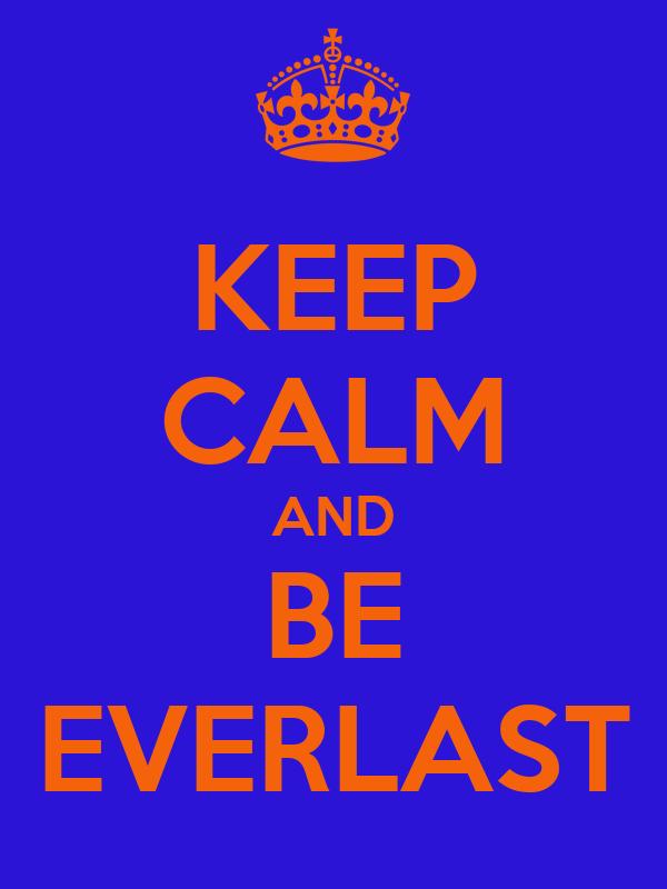 KEEP CALM AND BE EVERLAST