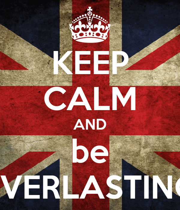 KEEP CALM AND be EVERLASTING