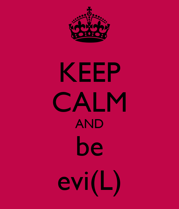 KEEP CALM AND be evi(L)