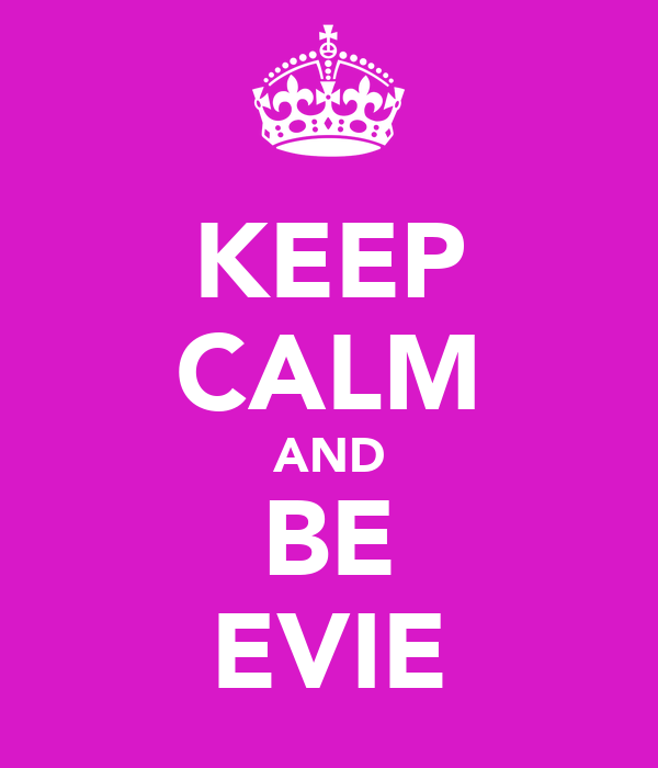 KEEP CALM AND BE EVIE