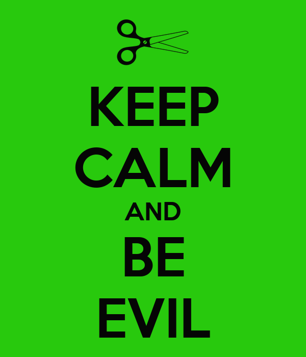 KEEP CALM AND BE EVIL