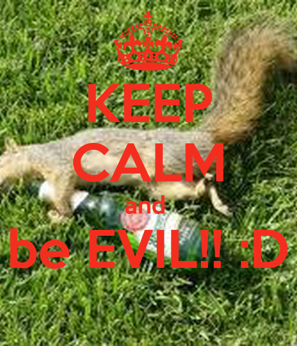 KEEP CALM and  be EVIL!! :D