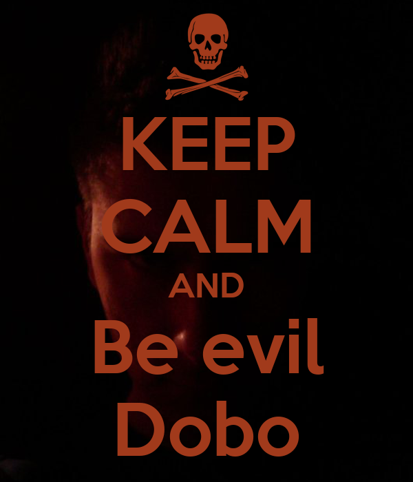 KEEP CALM AND Be evil Dobo