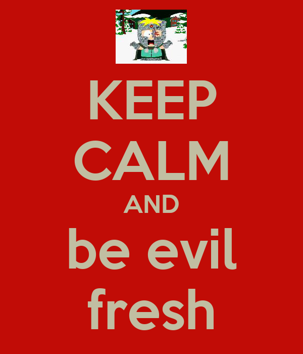 KEEP CALM AND be evil fresh