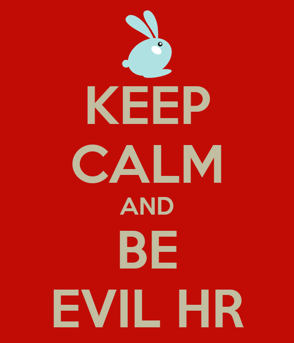 KEEP CALM AND BE EVIL HR
