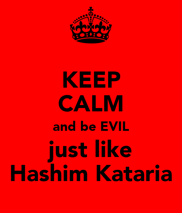 KEEP CALM and be EVIL just like Hashim Kataria