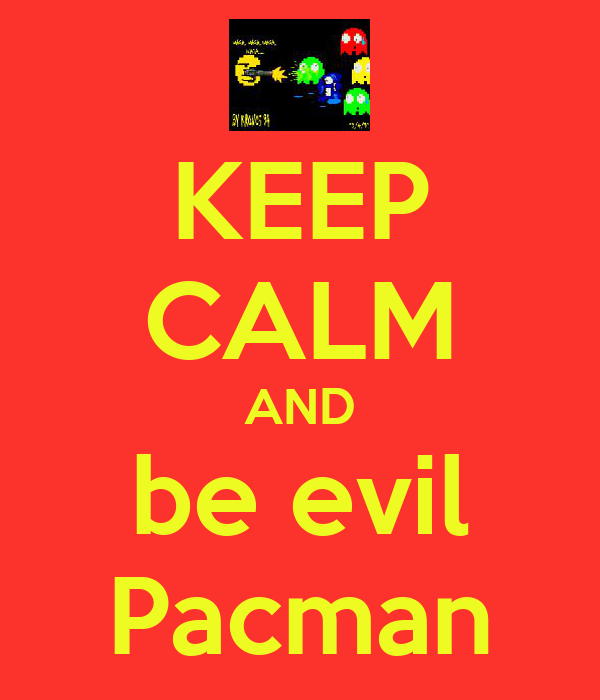 KEEP CALM AND be evil Pacman
